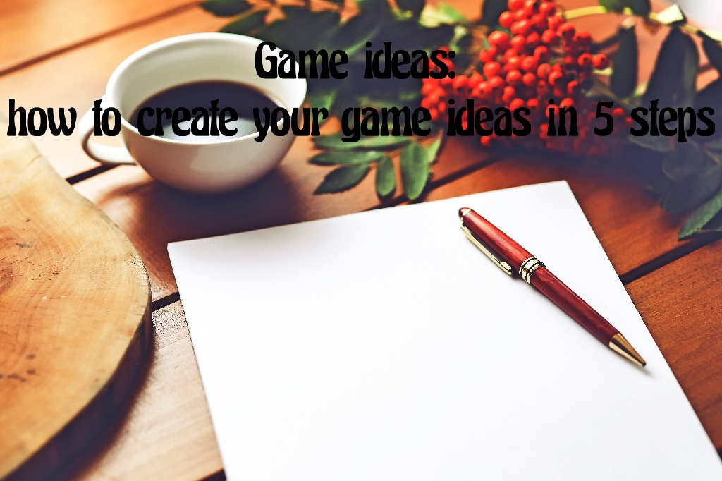 Game ideas: how to create your game ideas in 5 steps