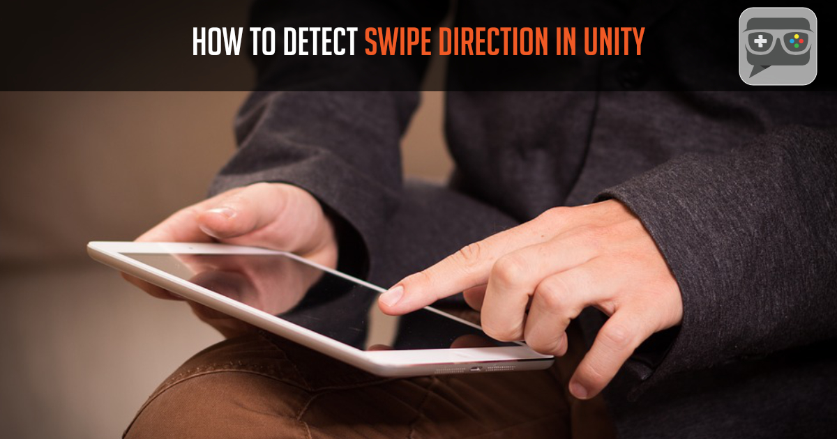 How to detect swipe direction in Unity - Gamedevelopertips