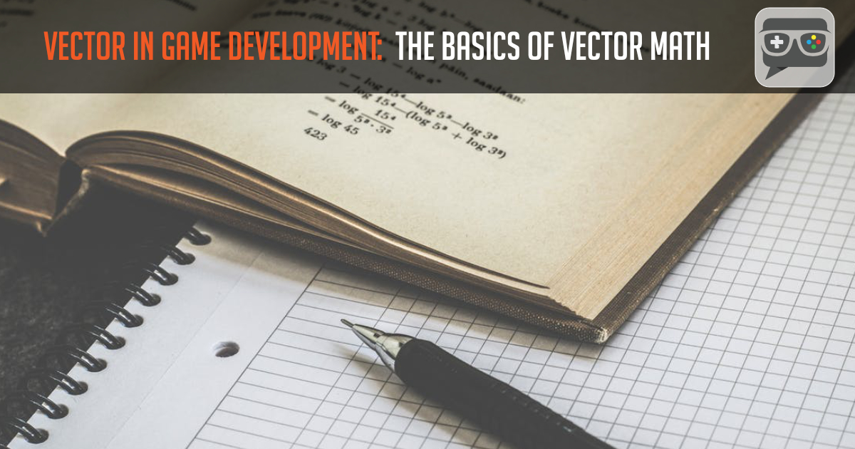 Vector in game development: Understand the basics of vector math