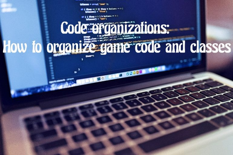 Code organizations: How to organize game code and classes